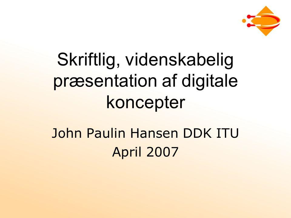 Skriftlig, videnskabelig præsentation af digitale koncepter John Paulin Hansen DDK ITU April 2007