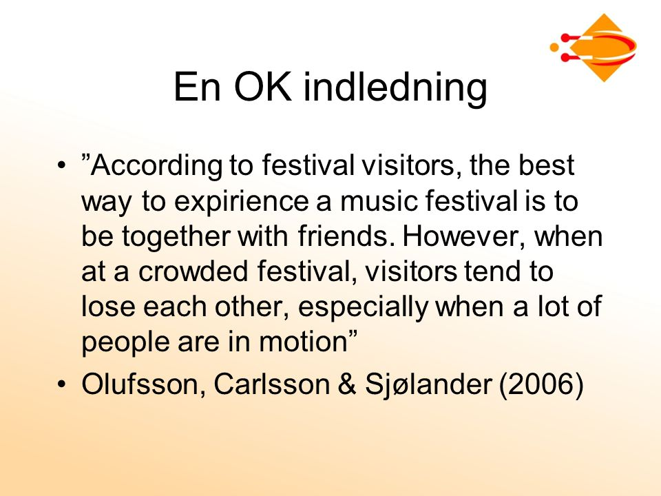 En OK indledning According to festival visitors, the best way to expirience a music festival is to be together with friends.