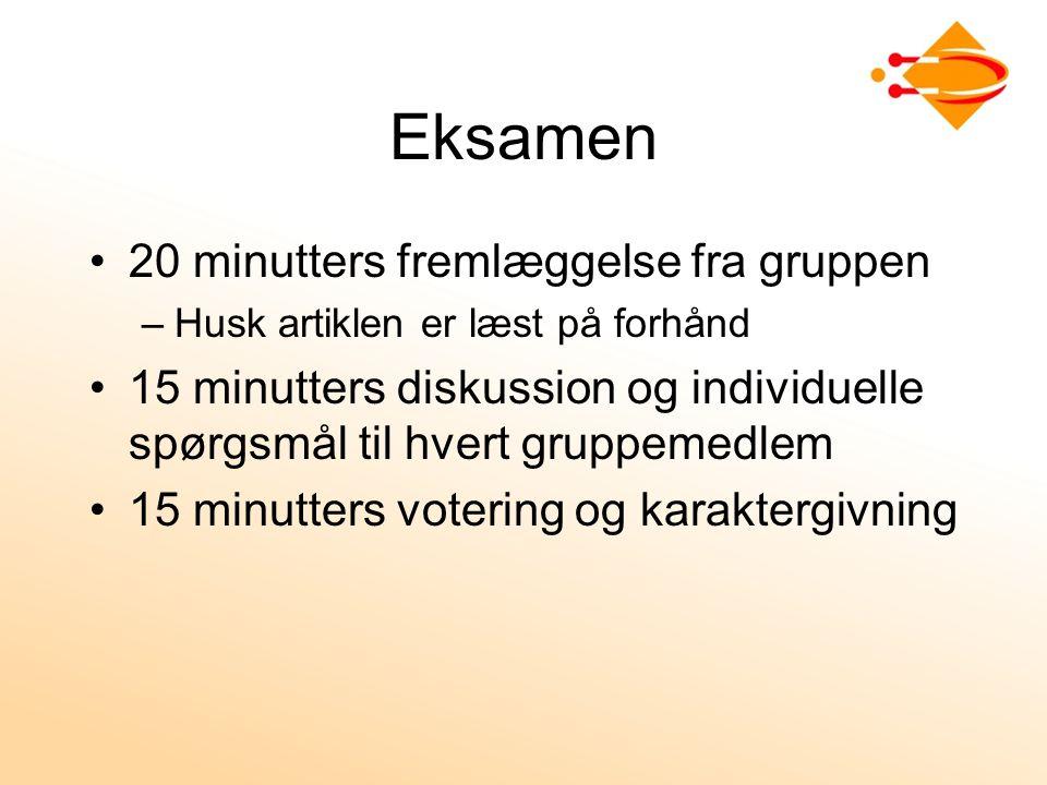 Eksamen 20 minutters fremlæggelse fra gruppen –Husk artiklen er læst på forhånd 15 minutters diskussion og individuelle spørgsmål til hvert gruppemedlem 15 minutters votering og karaktergivning