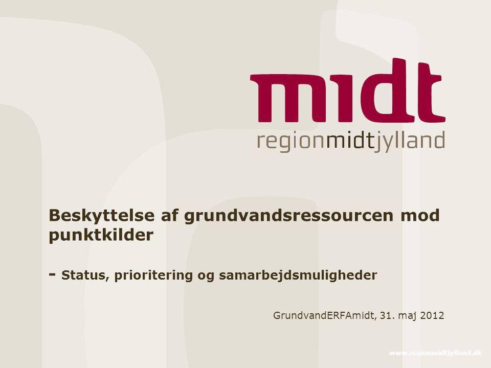 www.regionmidtjylland.dk Beskyttelse af grundvandsressourcen mod punktkilder - Status, prioritering og samarbejdsmuligheder GrundvandERFAmidt, 31.