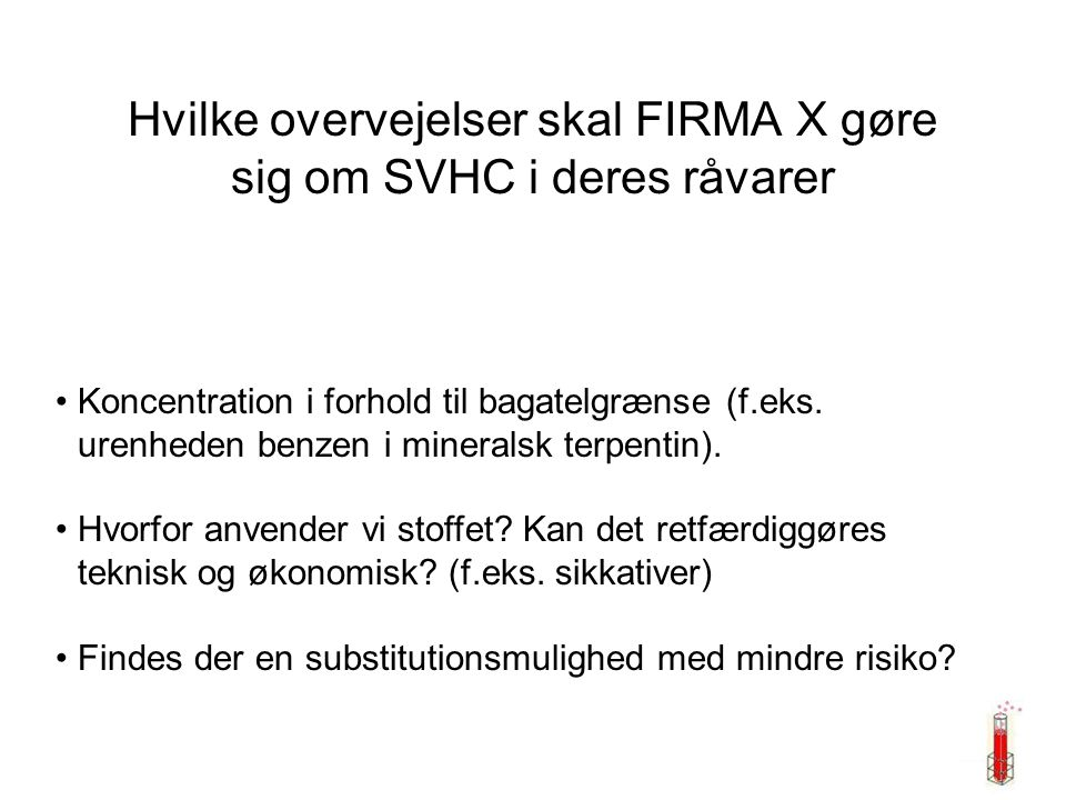 Hvilke overvejelser skal FIRMA X gøre sig om SVHC i deres råvarer Koncentration i forhold til bagatelgrænse (f.eks.