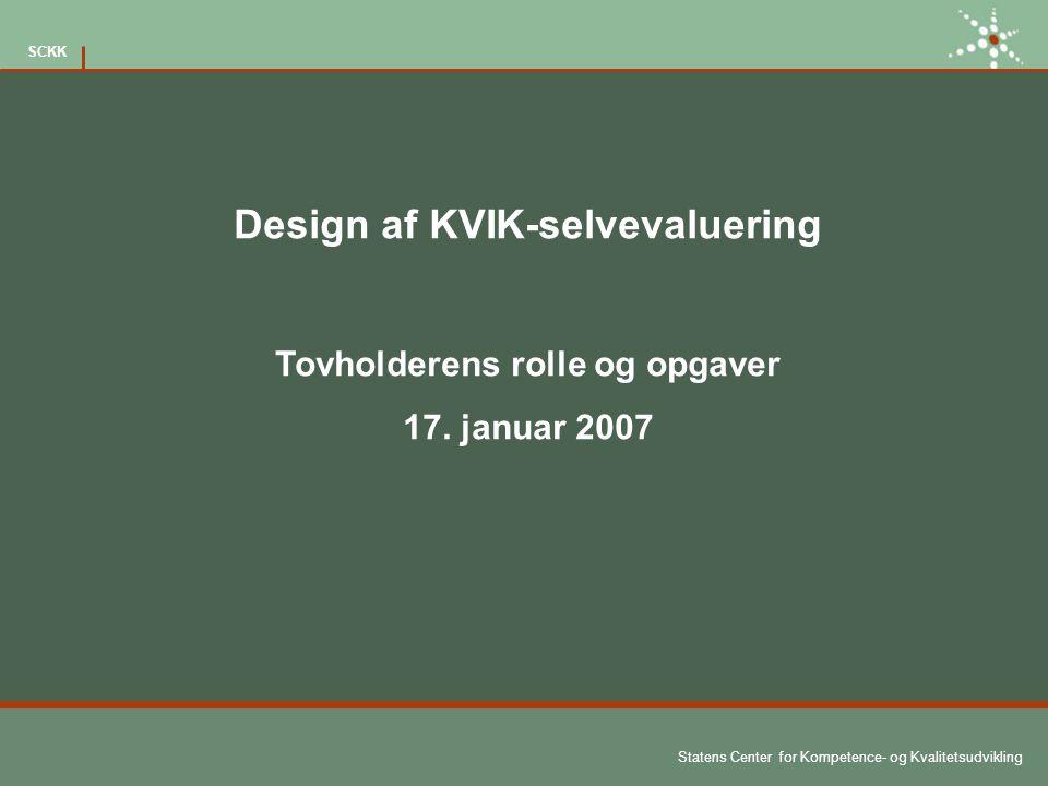 Statens Center for Kompetence- og Kvalitetsudvikling SCKK Design af KVIK-selvevaluering Tovholderens rolle og opgaver 17.