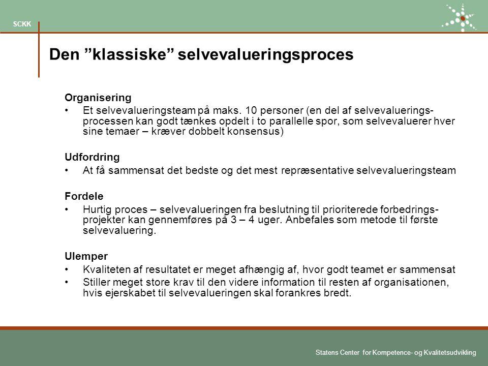 Statens Center for Kompetence- og Kvalitetsudvikling SCKK Den klassiske selvevalueringsproces Organisering Et selvevalueringsteam på maks.