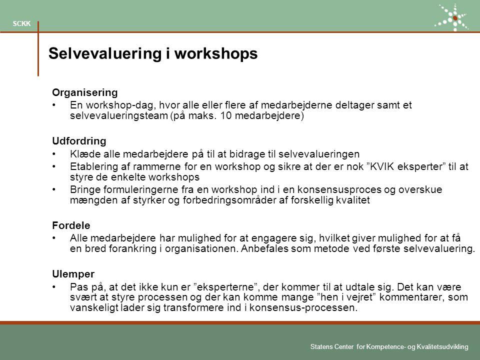 Statens Center for Kompetence- og Kvalitetsudvikling SCKK Selvevaluering i workshops Organisering En workshop-dag, hvor alle eller flere af medarbejderne deltager samt et selvevalueringsteam (på maks.
