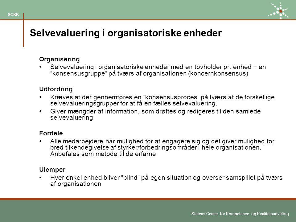 Statens Center for Kompetence- og Kvalitetsudvikling SCKK Selvevaluering i organisatoriske enheder Organisering Selvevaluering i organisatoriske enheder med en tovholder pr.