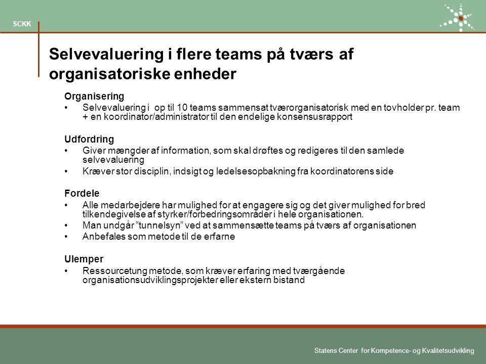 Statens Center for Kompetence- og Kvalitetsudvikling SCKK Selvevaluering i flere teams på tværs af organisatoriske enheder Organisering Selvevaluering i op til 10 teams sammensat tværorganisatorisk med en tovholder pr.