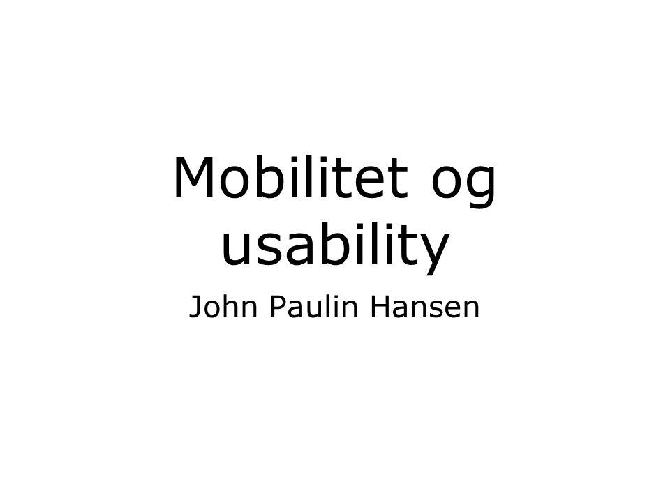 Mobilitet og usability John Paulin Hansen