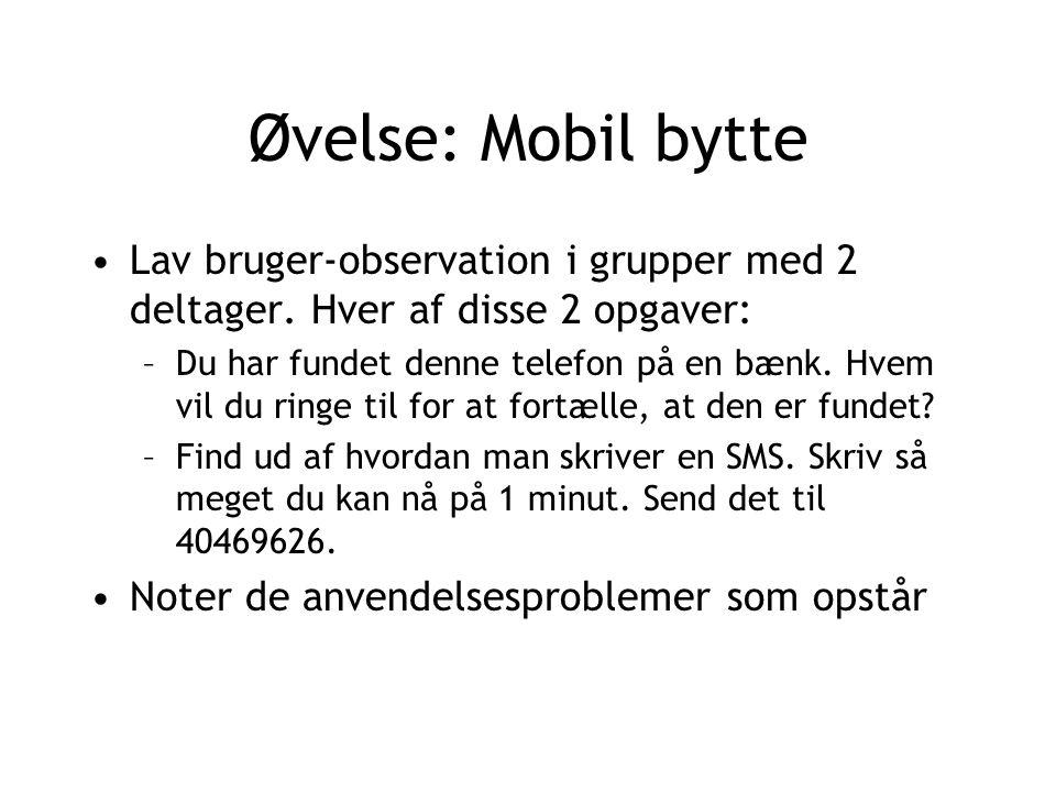 Øvelse: Mobil bytte Lav bruger-observation i grupper med 2 deltager.