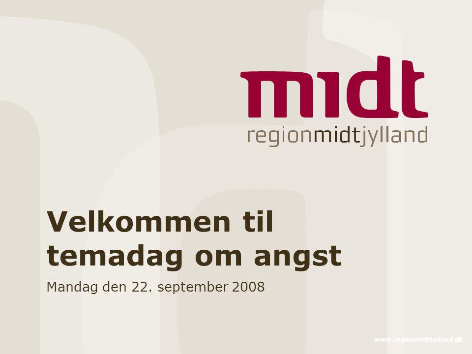 www.regionmidtjylland.dk Velkommen til temadag om angst Mandag den 22. september 2008