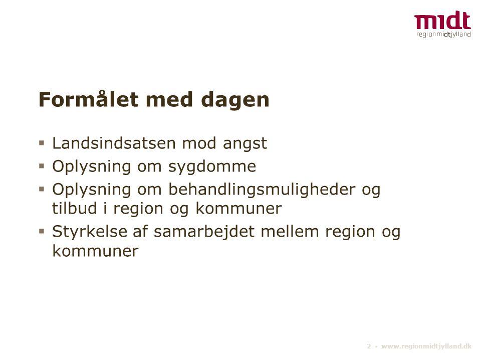 2 ▪ www.regionmidtjylland.dk Formålet med dagen  Landsindsatsen mod angst  Oplysning om sygdomme  Oplysning om behandlingsmuligheder og tilbud i region og kommuner  Styrkelse af samarbejdet mellem region og kommuner