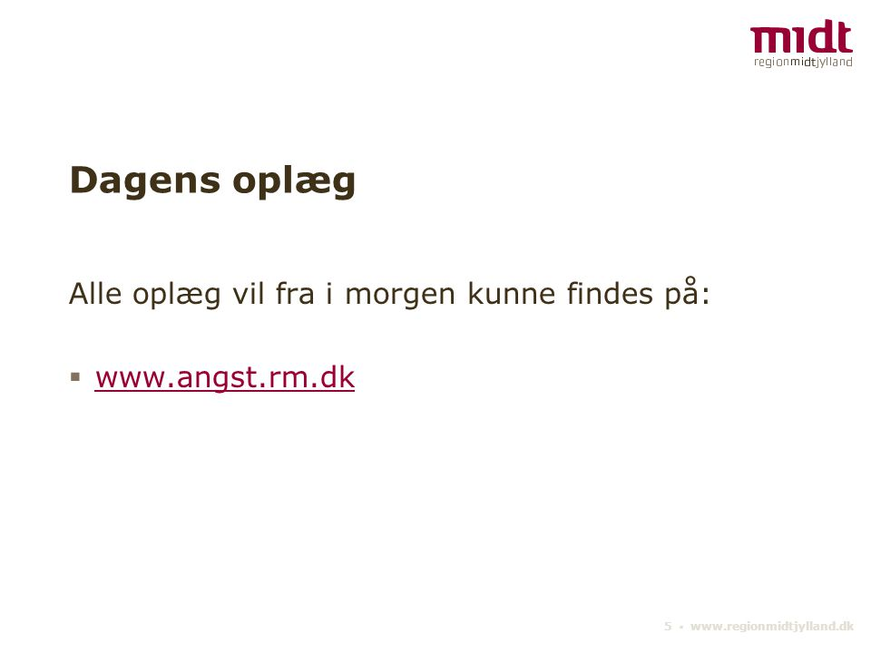 5 ▪ www.regionmidtjylland.dk Dagens oplæg Alle oplæg vil fra i morgen kunne findes på:  www.angst.rm.dk www.angst.rm.dk
