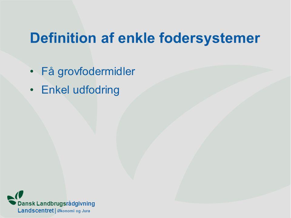 Dansk Landbrugsrådgivning Landscentret | Økonomi og Jura Definition af enkle fodersystemer Få grovfodermidler Enkel udfodring