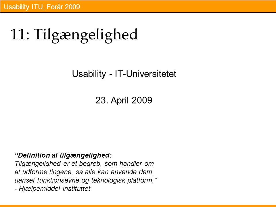 Usability ITU, Forår 2009 11: Tilgængelighed Usability - IT-Universitetet 23.