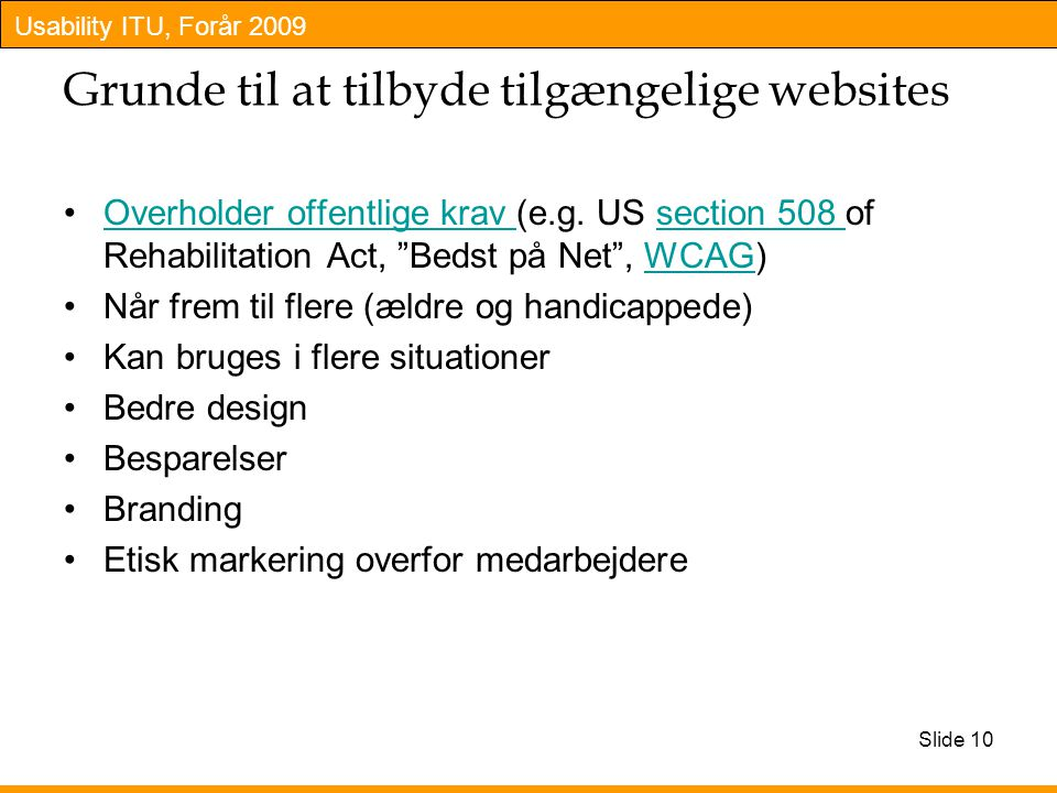 Usability ITU, Forår 2009 Grunde til at tilbyde tilgængelige websites Overholder offentlige krav (e.g.