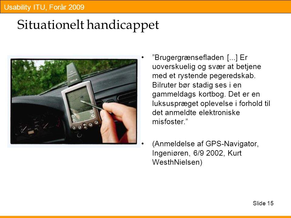 Usability ITU, Forår 2009 Situationelt handicappet Brugergrænsefladen [...] Er uoverskuelig og svær at betjene med et rystende pegeredskab.