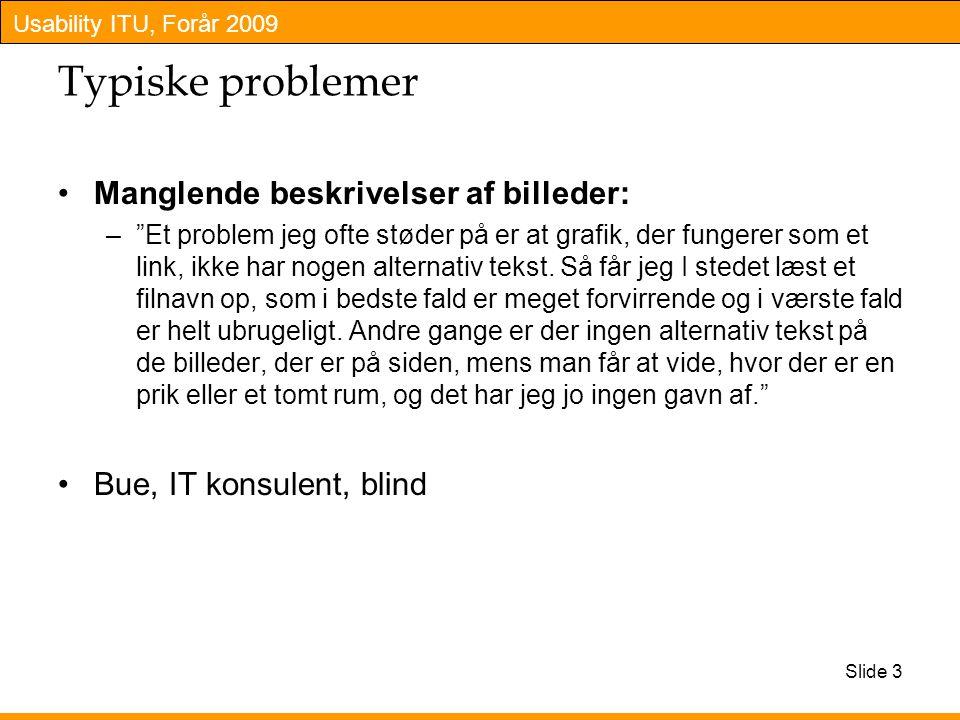 Usability ITU, Forår 2009 Typiske problemer Manglende beskrivelser af billeder: – Et problem jeg ofte støder på er at grafik, der fungerer som et link, ikke har nogen alternativ tekst.