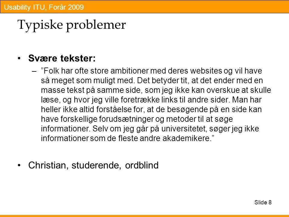 Usability ITU, Forår 2009 Typiske problemer Svære tekster: – Folk har ofte store ambitioner med deres websites og vil have så meget som muligt med.