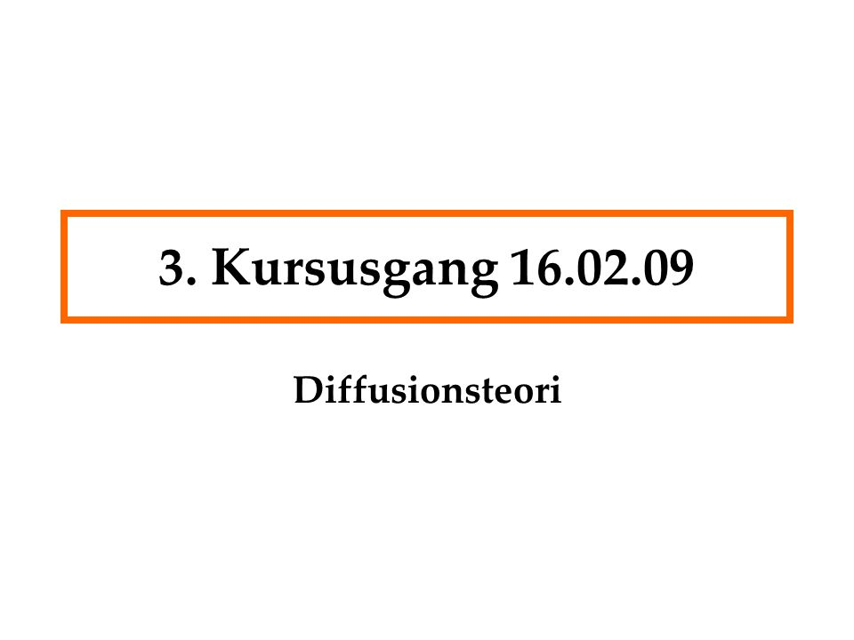 3. Kursusgang 16.02.09 Diffusionsteori