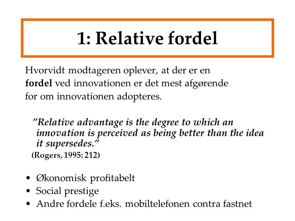 1: Relative fordel Hvorvidt modtageren oplever, at der er en fordel ved innovationen er det mest afgørende for om innovationen adopteres.