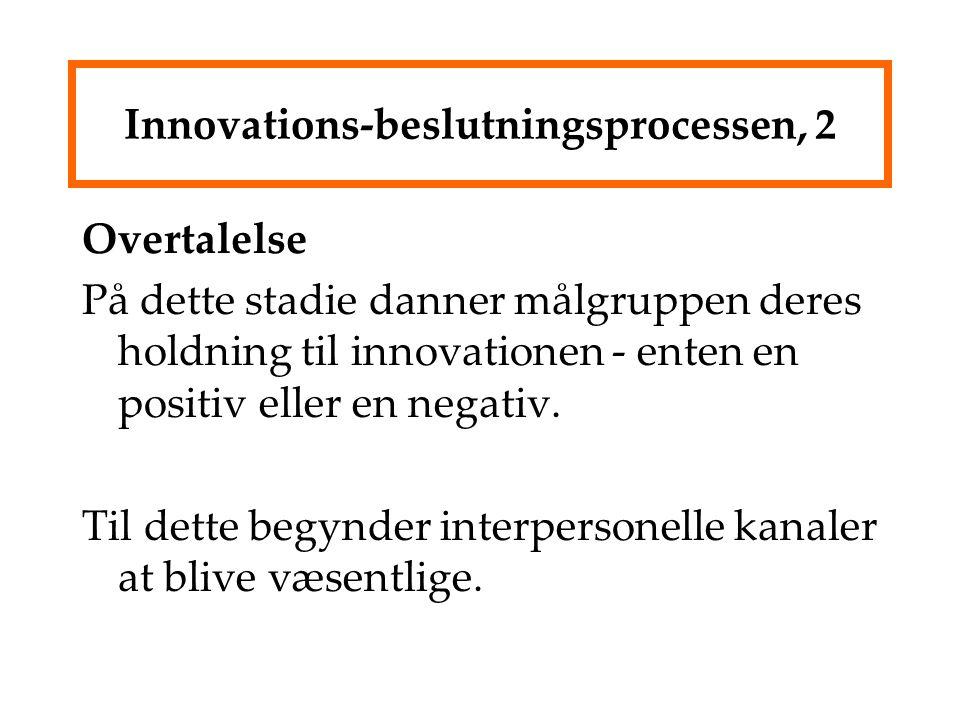 Innovations-beslutningsprocessen, 2 Overtalelse På dette stadie danner målgruppen deres holdning til innovationen - enten en positiv eller en negativ.