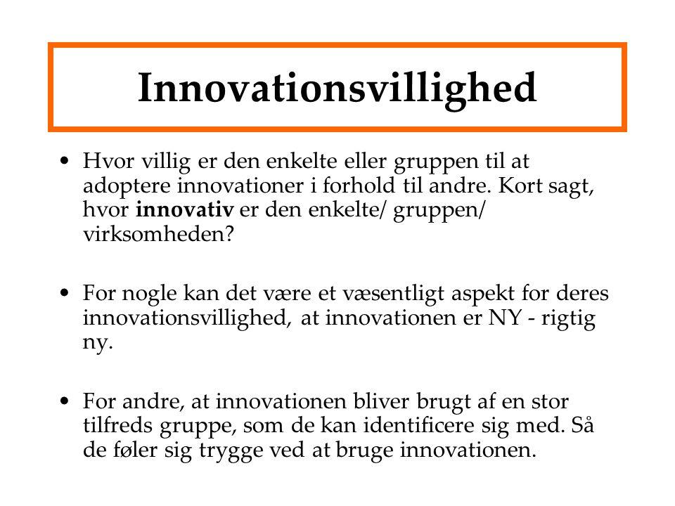 Innovationsvillighed Hvor villig er den enkelte eller gruppen til at adoptere innovationer i forhold til andre.