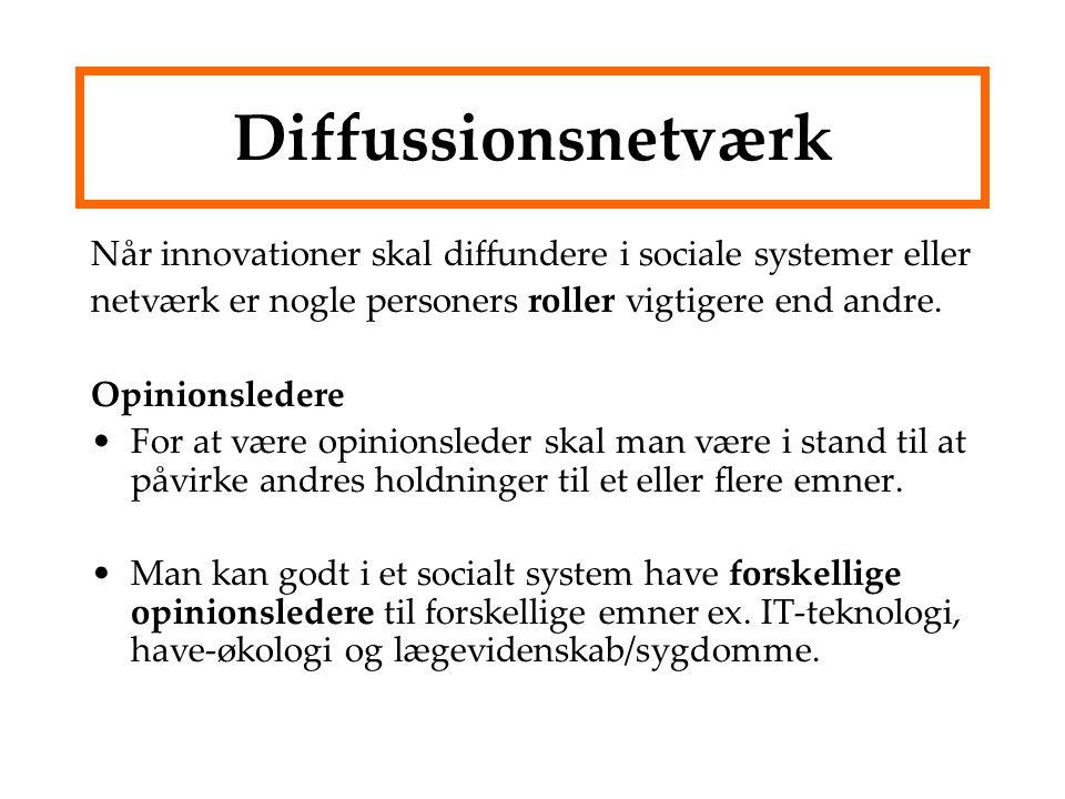 Diffussionsnetværk Når innovationer skal diffundere i sociale systemer eller netværk er nogle personers roller vigtigere end andre.
