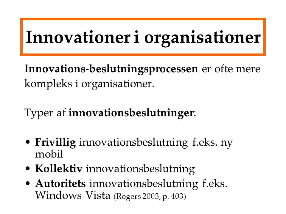 Innovationer i organisationer Innovations-beslutningsprocessen er ofte mere kompleks i organisationer.
