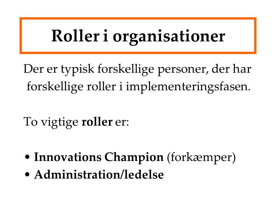 Roller i organisationer Der er typisk forskellige personer, der har forskellige roller i implementeringsfasen.
