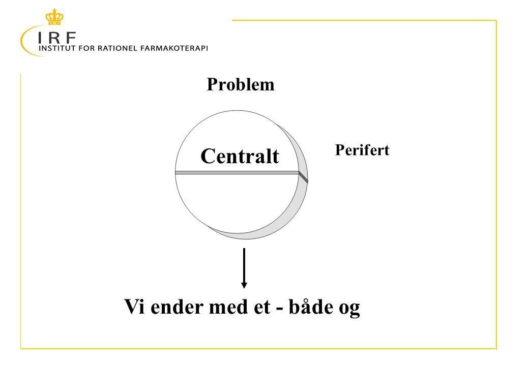 Problem Perifert Vi ender med et - både og Centralt