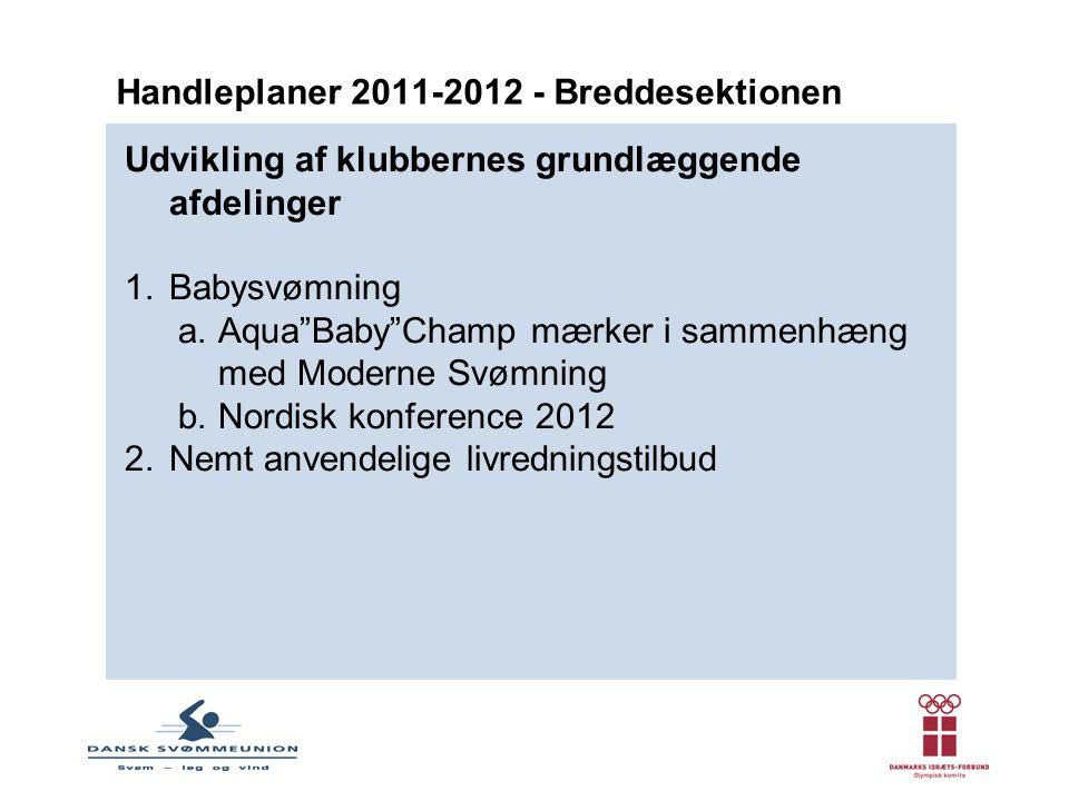 Udvikling af klubbernes grundlæggende afdelinger 1.Babysvømning a.Aqua Baby Champ mærker i sammenhæng med Moderne Svømning b.Nordisk konference 2012 2.Nemt anvendelige livredningstilbud Handleplaner 2011-2012 - Breddesektionen