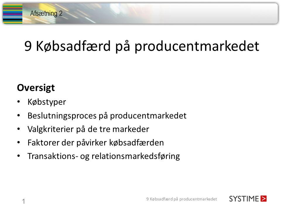 9 Købsadfærd på producentmarkedet 1 Oversigt Købstyper Beslutningsproces på producentmarkedet Valgkriterier på de tre markeder Faktorer der påvirker købsadfærden Transaktions- og relationsmarkedsføring