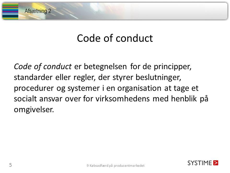 Code of conduct Code of conduct er betegnelsen for de principper, standarder eller regler, der styrer beslutninger, procedurer og systemer i en organisation at tage et socialt ansvar over for virksomhedens med henblik på omgivelser.