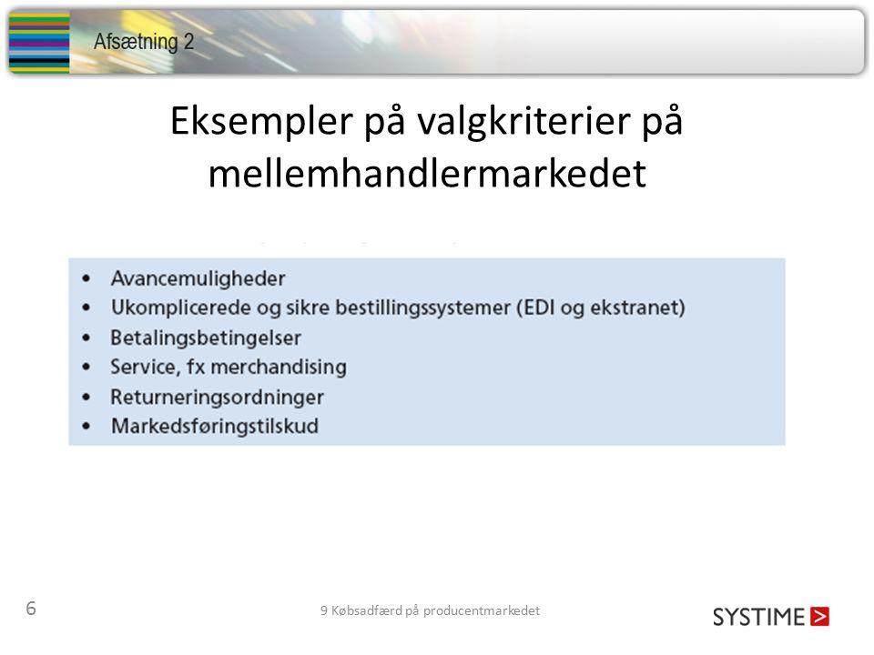 6 9 Købsadfærd på producentmarkedet Eksempler på valgkriterier på mellemhandlermarkedet