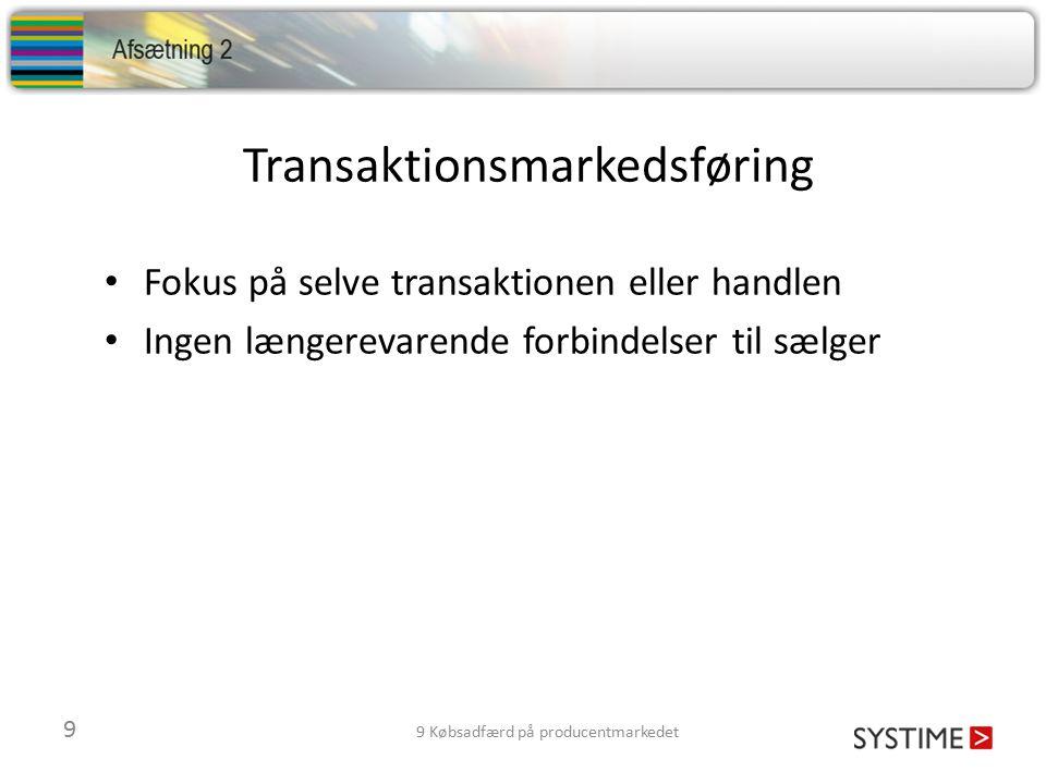Transaktionsmarkedsføring Fokus på selve transaktionen eller handlen Ingen længerevarende forbindelser til sælger 9 9 Købsadfærd på producentmarkedet
