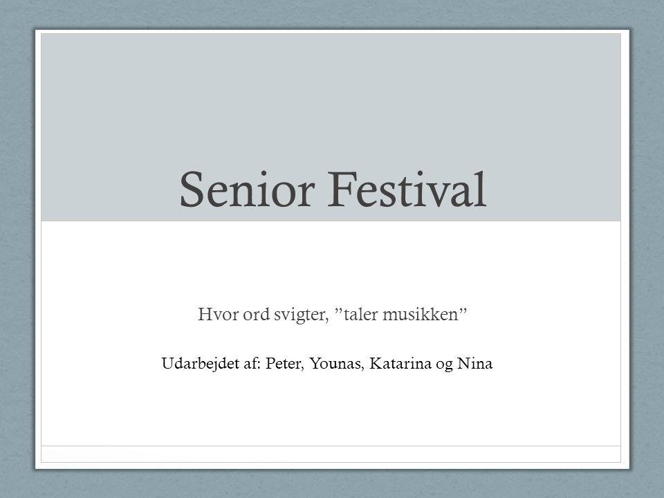 Senior Festival Hvor ord svigter, taler musikken Udarbejdet af: Peter, Younas, Katarina og Nina