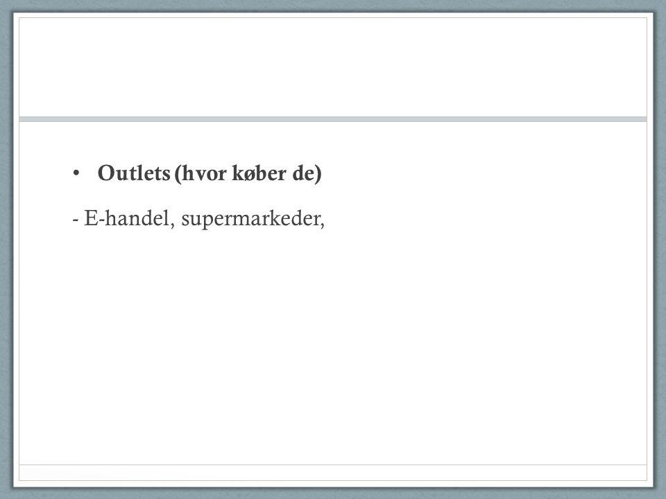 Outlets (hvor køber de) - E-handel, supermarkeder,