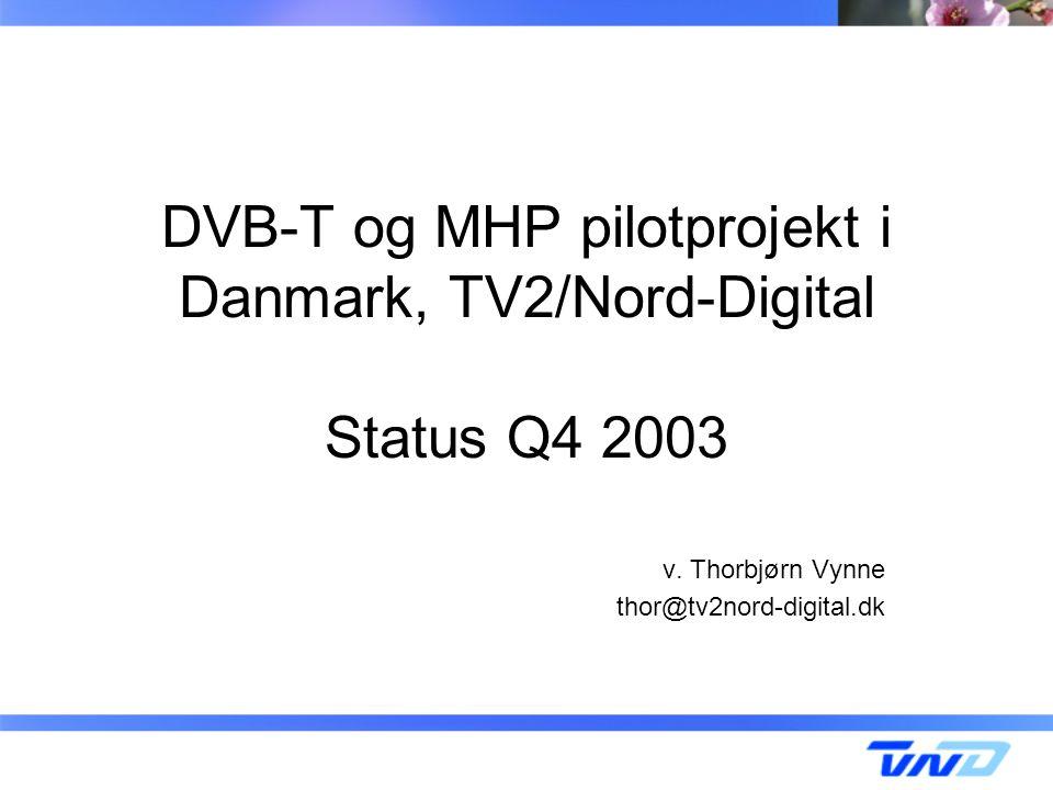 DVB-T og MHP pilotprojekt i Danmark, TV2/Nord-Digital Status Q4 2003 v.