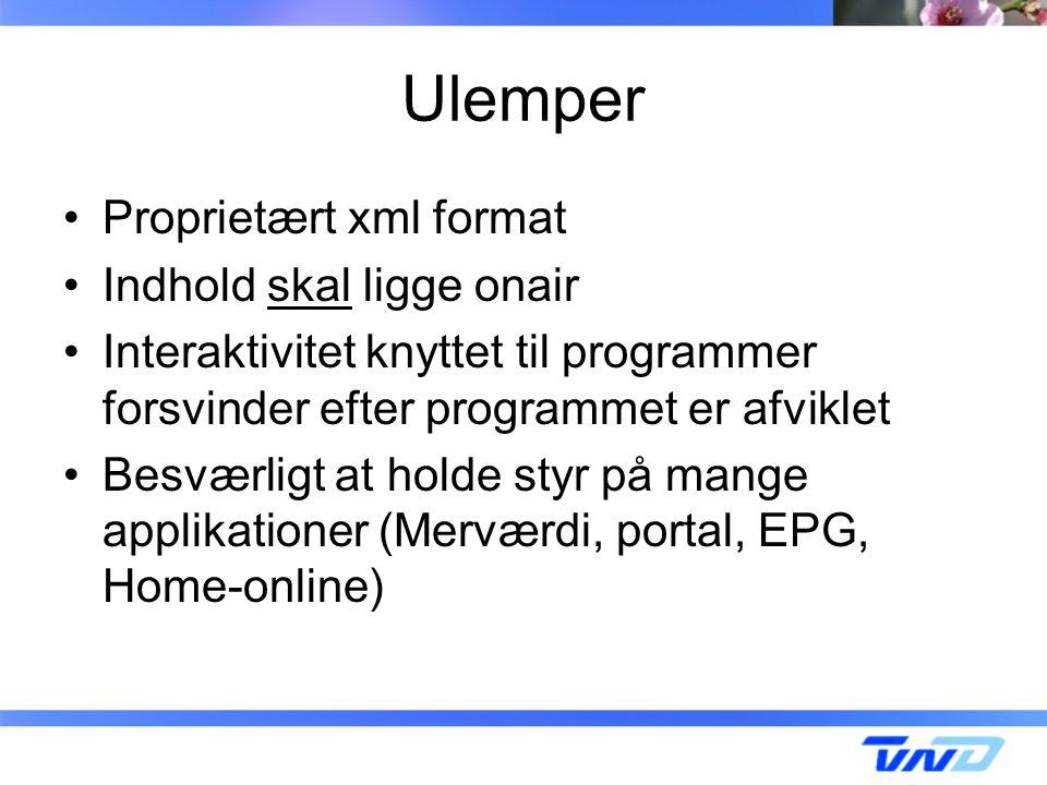 Ulemper Proprietært xml format Indhold skal ligge onair Interaktivitet knyttet til programmer forsvinder efter programmet er afviklet Besværligt at holde styr på mange applikationer (Merværdi, portal, EPG, Home-online)