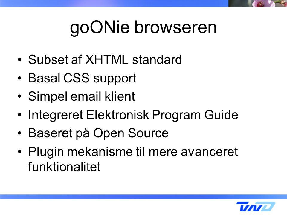 goONie browseren Subset af XHTML standard Basal CSS support Simpel email klient Integreret Elektronisk Program Guide Baseret på Open Source Plugin mekanisme til mere avanceret funktionalitet