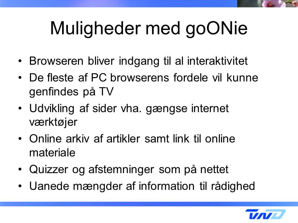 Muligheder med goONie Browseren bliver indgang til al interaktivitet De fleste af PC browserens fordele vil kunne genfindes på TV Udvikling af sider vha.