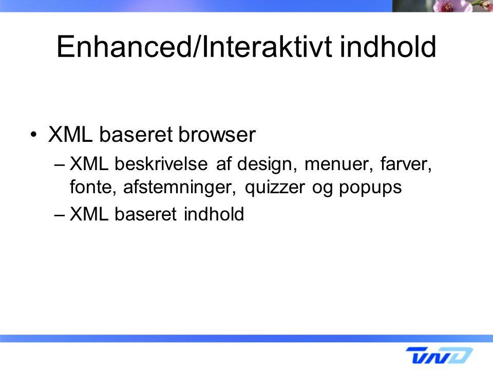 Enhanced/Interaktivt indhold XML baseret browser –XML beskrivelse af design, menuer, farver, fonte, afstemninger, quizzer og popups –XML baseret indhold