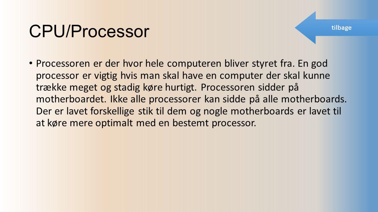 CPU/Processor Processoren er der hvor hele computeren bliver styret fra.