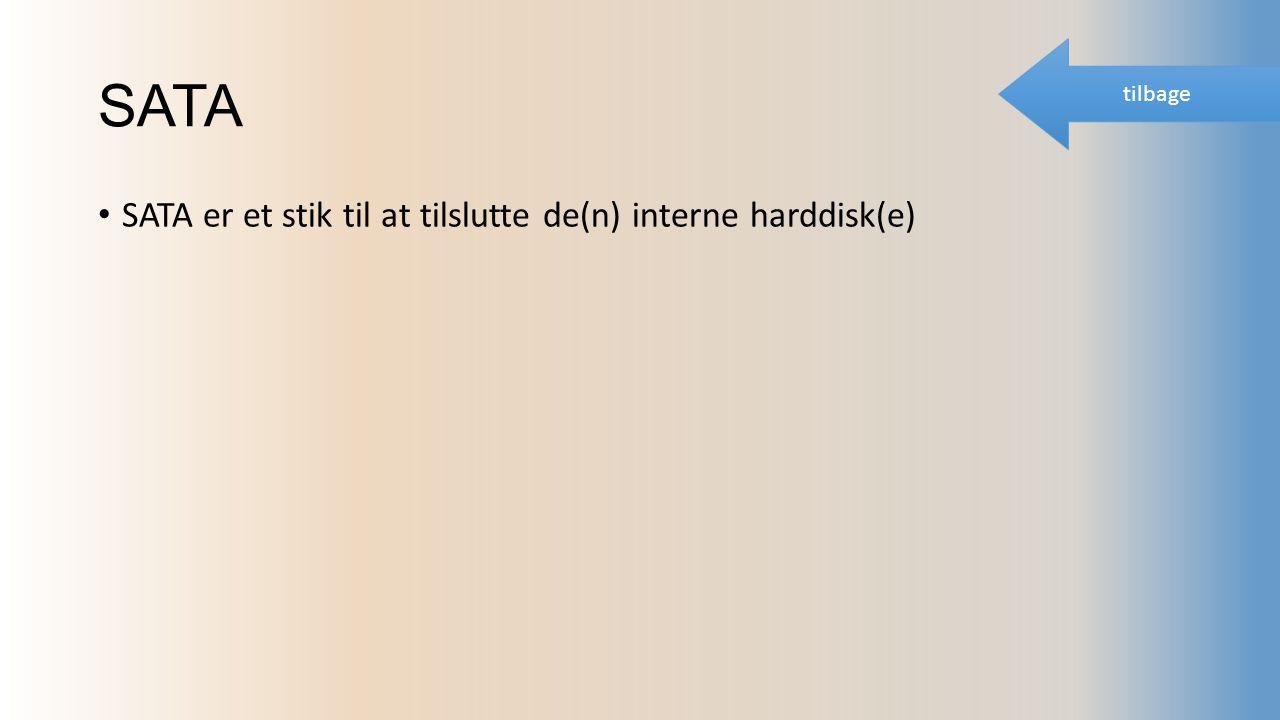 SATA SATA er et stik til at tilslutte de(n) interne harddisk(e) tilbage