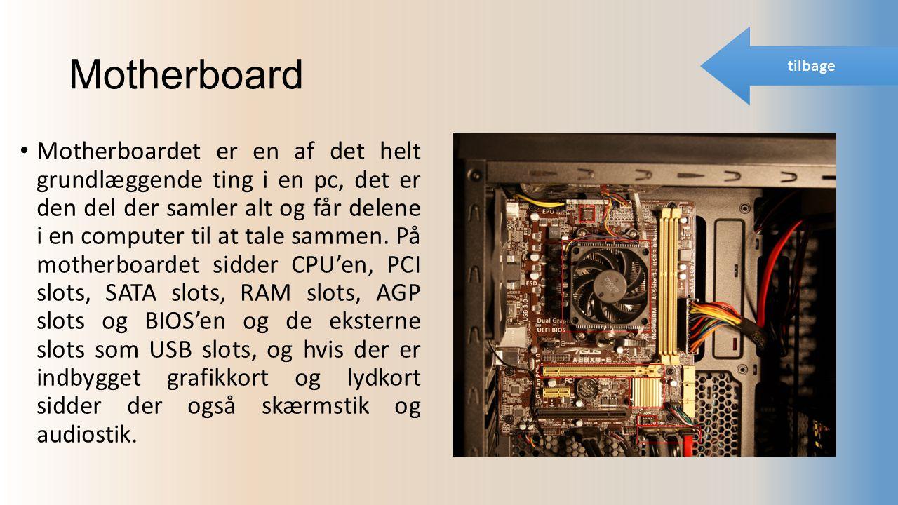 Motherboard Motherboardet er en af det helt grundlæggende ting i en pc, det er den del der samler alt og får delene i en computer til at tale sammen.