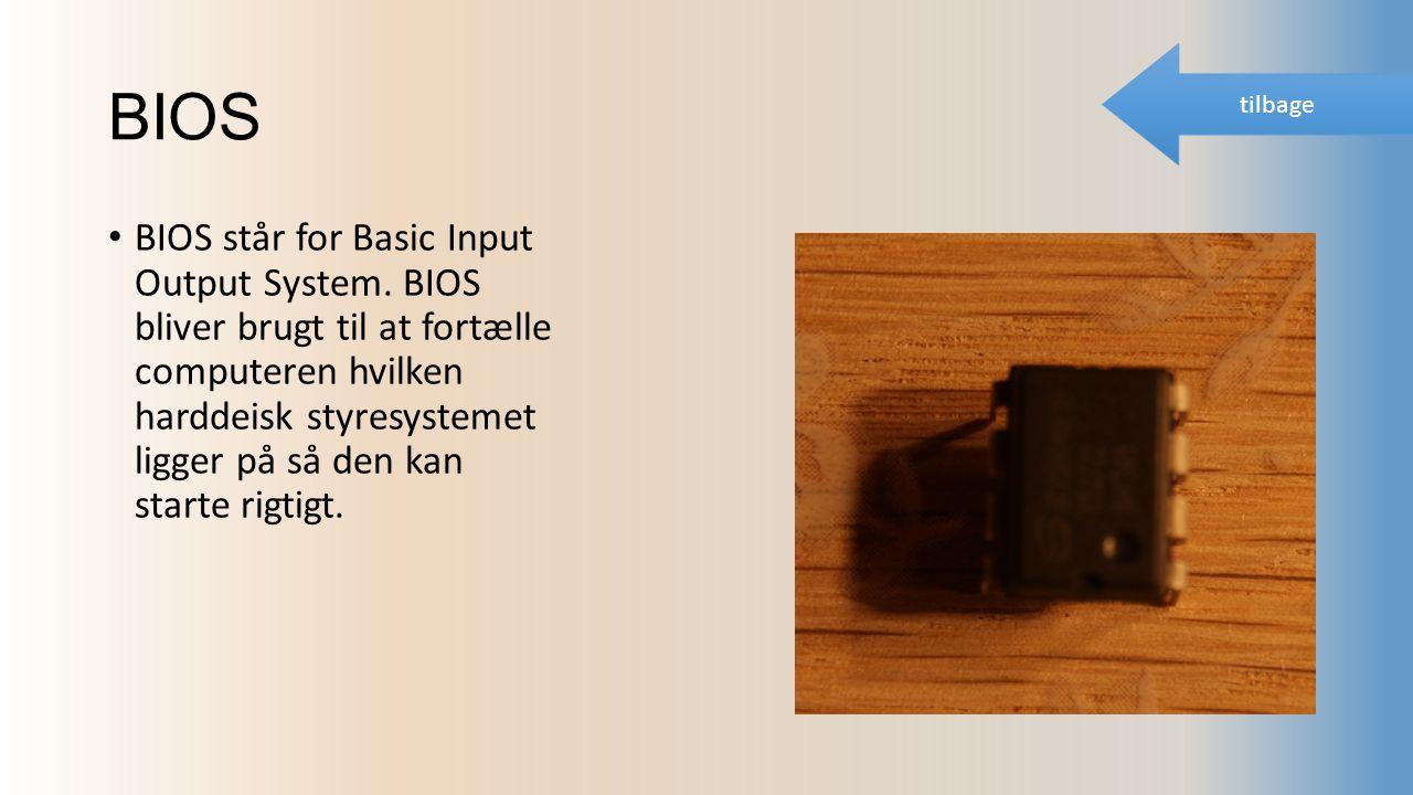 BIOS BIOS står for Basic Input Output System.