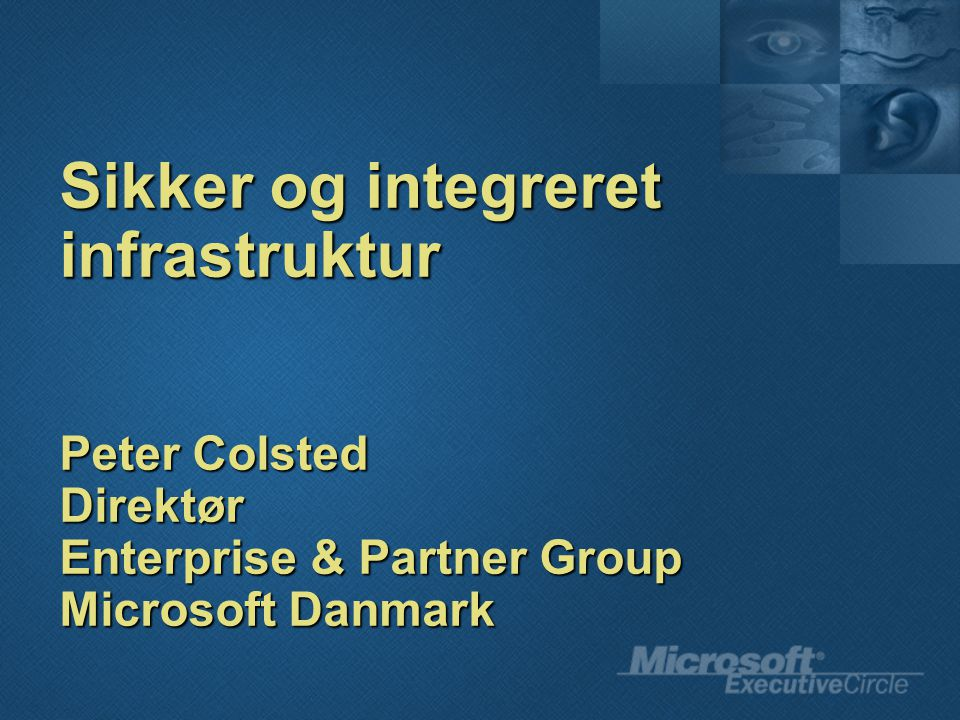 Sikker og integreret infrastruktur Peter Colsted Direktør Enterprise & Partner Group Microsoft Danmark