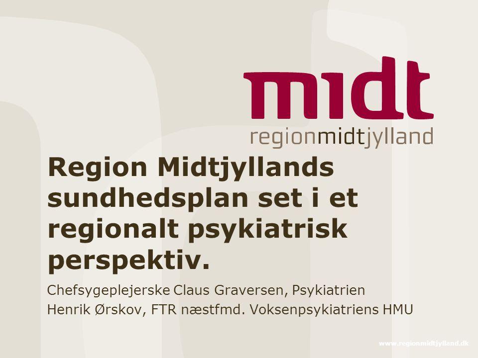 www.regionmidtjylland.dk Region Midtjyllands sundhedsplan set i et regionalt psykiatrisk perspektiv.