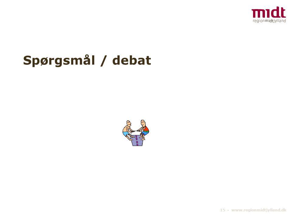 15 ▪ www.regionmidtjylland.dk Spørgsmål / debat
