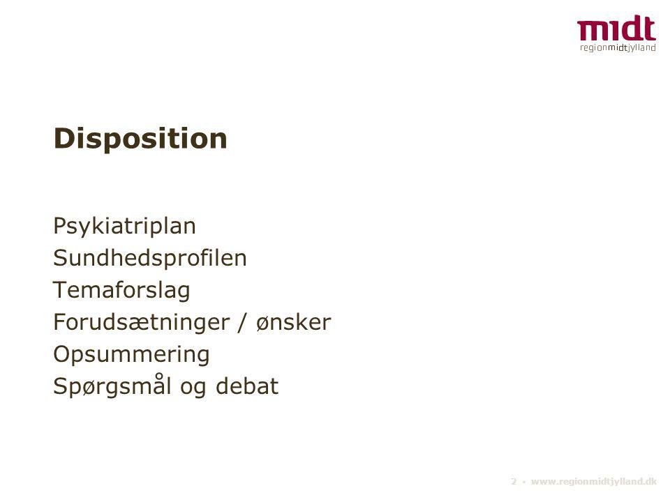 2 ▪ www.regionmidtjylland.dk Disposition Psykiatriplan Sundhedsprofilen Temaforslag Forudsætninger / ønsker Opsummering Spørgsmål og debat