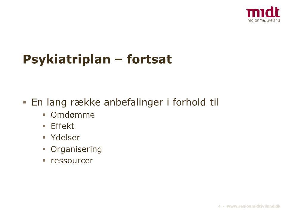 4 ▪ www.regionmidtjylland.dk Psykiatriplan – fortsat  En lang række anbefalinger i forhold til  Omdømme  Effekt  Ydelser  Organisering  ressourcer